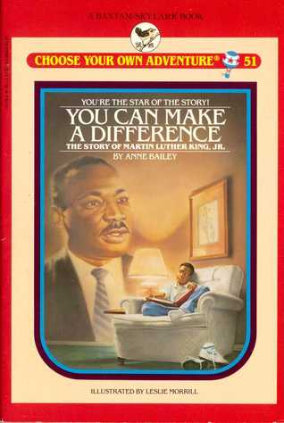 You Can Make a Difference: The Story of Martin Luther King, Jr. (Choose Your Own Adventure, #51)