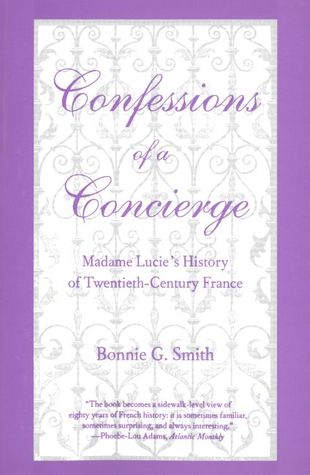Confessions of a Concierge: Madame Lucie`s History of Twentieth-Century France