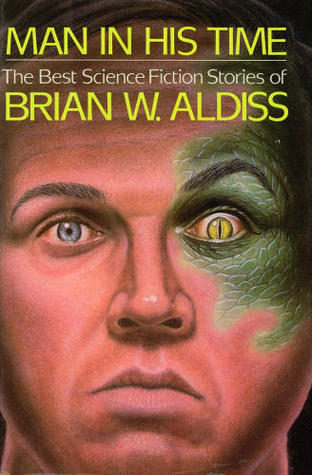 Man in His Time: The Best Science Fiction Stories of Brian W. Aldiss