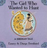 The Girl Who Wanted to Hunt by Emery Bernhard