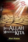 Bila Allah Menduga Kita by Alwi Alatas