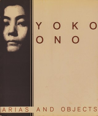Yoko Ono, Arias, and Objects: Arias and Objects