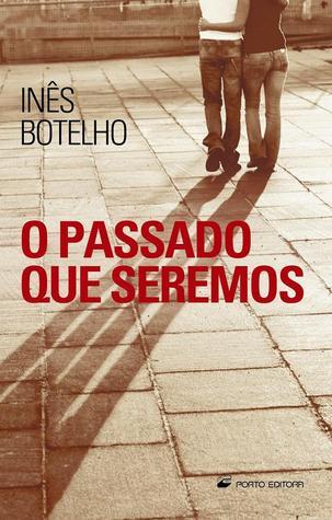 O Passado que Seremos by Inês Botelho
