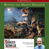 Behold the Mighty Dinosaur  (The Modern Scholar)
