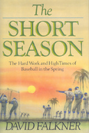 The Short Season: The Hard Work and High Times of Baseball in the Spring