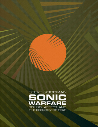 Sonic Warfare Sound Affect and the Ecology of Fear
