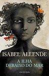 A Ilha debaixo do Mar by Isabel Allende
