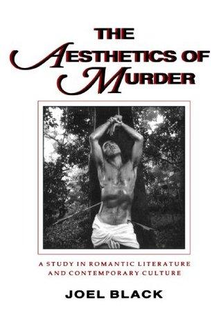 The Aesthetics Of Murder by Joel Black
