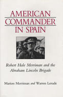 American Commander in Spain: Robert Hale Merriman and the Abraham Lincoln Brigade