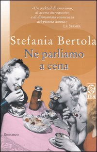 Ebook Ne parliamo a cena by Stefania Bertola TXT!