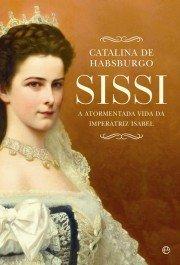 Sissi, a atormentada vida da Imperatriz Isabel