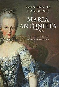 Maria Antonieta, Vida e Morte da última grande Rainha de França
