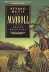 Maqroll: Three Novellas : The Snow of the Admiral/Ilona Comes With the Rain/Un Bel Morir