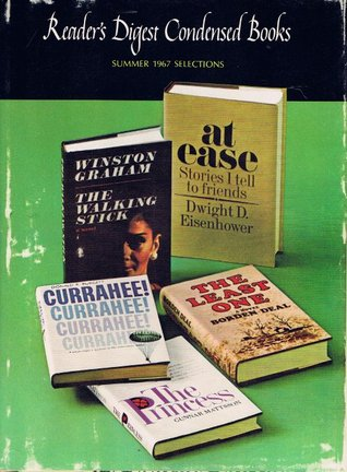 The Princess/At Ease: Stories I Tell to Friends/The Least One/Currahee!/The Walking Stick (Reader's Digest Condensed Books - Volume III, 1967)