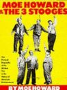 Moe Howard and the 3 Stooges: The Pictorial Biography of the Wildest Trio in the History of American Entertai Nment