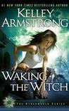 Download Waking the Witch (Women of the Otherworld, #11)