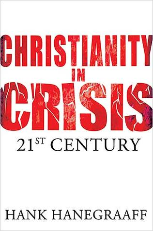 Christianity in crisis in the 21st century by Hank Hanegraaff
