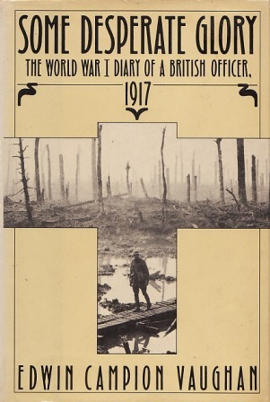 Some Desperate Glory: The World War I Diary of a British Officer, 1917