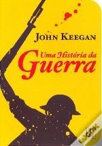 Uma História da Guerra by John Keegan