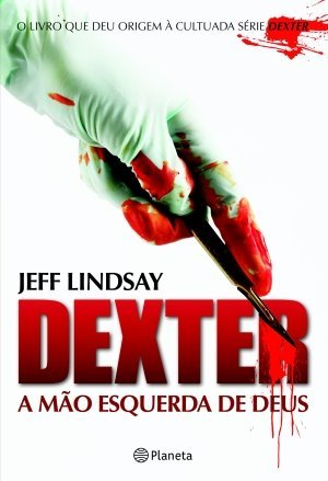Dexter: A Mão Esquerda de Deus (Dexter, #1)