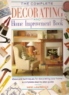 Complete Decorating And Home Improvement Book by Mike  Lawrence