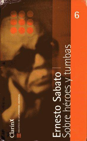 Sobre Héroes y Tumbas by Ernesto Sabato