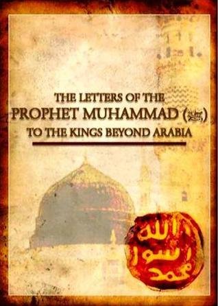 The Letters of Prophet Muhammad PBUH to The Kings Beyond Arabia