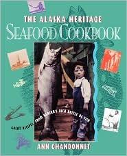 Alaska Heritage Seafood Cookbook: Great Recipes Fr