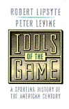 Idols of the Game: A Sporting History of the American Century