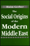 The Social Origins of the Modern Middle East