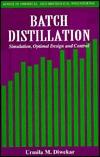 Batch Distillation: Simulation, Optimal Design, and Control
