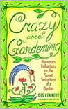 Crazy about Gardening: Humorous Reflections on the Sweet Seductions of a Garden