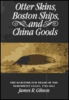 Otter Skins, Boston Ships, and China Goods by James R. Gibson
