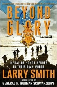 Beyond Glory: Medal of Honor Heroes in Their Own Words: Extraordinary Stories of Courage from World War II to Vietnam