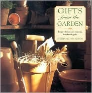 Gifts from the Garden: Inspired Ideas for Natural, Handmade Gifts