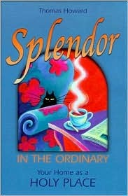 Splendor in the Ordinary: Your Home as a Holy Place