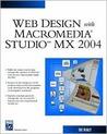 Web Design with Macromedia Studio MX 2004 [With CD]
