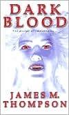 Dark Blood by James M. Thompson