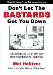 Don't Let the Bastards Get You Down: 101 Strategies to Laugh Your Way from Repudiation to Happiness