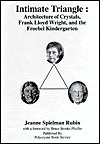 Intimate Triangle: Architecture of Crystals, Frank Lloyd Wright and the Froebel Kindergarten
