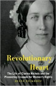 Revolutionary Heart: The Life of Clarina Nichols and the Pioneering Crusade for Womens Rights