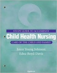 Study Guide to Accompany Child Health Nursing: Care of the Child and Family