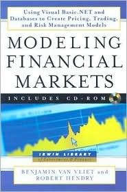 Modeling Financial Markets: Using Visual Basic.Net and Databases to Create Pricing, Trading, and Risk Management Models [With CDROM]