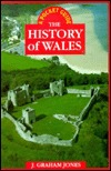 The History Of Wales by J. Graham Jones