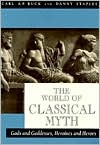 The World of Classical Myth: Gods and Goddesses, Heroines and Heroes