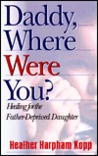 Daddy, Where Were You?: Healing for the Father-Deprived Daughter