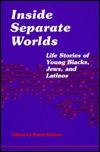 Inside Separate Worlds: Life Stories of Young Blacks, Jews, and Latinos