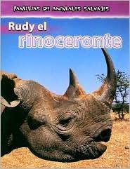 Rudy El Rinoceronte/Rudy the Rhinoceros (Familias De Animales Salvajes/Wild Animal Families)