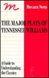 The Major Plays of Tennessee Williams: Cat on a Hot Tin Roof/the Glass Menagerie/Orphedeus Descending/a Streetcar Named Desire and Others (Monarch Notes)