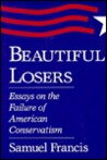 Beautiful Losers: Essays on the Failure of American Conservatism